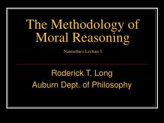 The Methodology of Moral Reasoning Nanoethics Lecture I