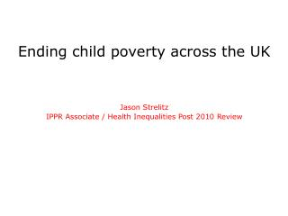 Ending child poverty across the UK   Jason Strelitz IPPR Associate