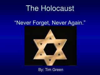 """The Holocaust """"Never Forget, Never Again."""""""