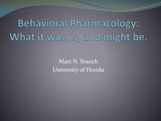 Behavioral Pharmacology:  What  it was, is, and might be.