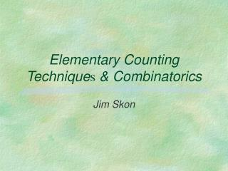 Elementary Counting Technique s  & Combinatorics
