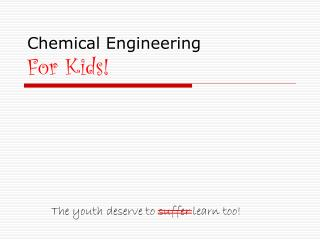Chemical Engineering For Kids!