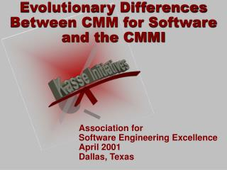 Evolutionary Differences Between CMM for Software and the CMMI
