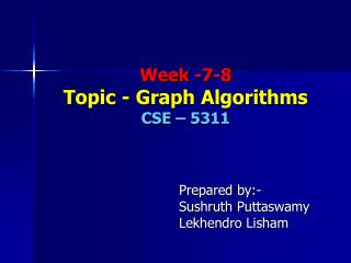 Week -7-8 Topic - Graph Algorithms CSE – 5311