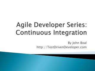 Agile Developer Series: Continuous Integration