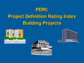 PDRI:  Project Definition Rating Index  Building Projects