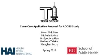 CommCare Application Proposal for ACCISS Study Nour Al-Sultan Michelle Iovino Bridget Muckian