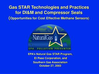 Gas STAR Technologies and Practices for DI&M and Compressor Seals ( Opportunities for Cost Effective Methane Sensors)