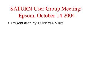 SATURN User Group Meeting:  Epsom, October 14 2004