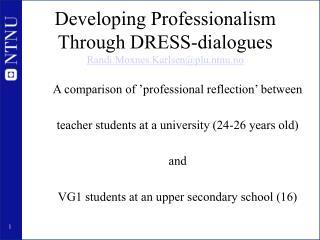 Developing Professionalism Through DRESS-dialogues Randi.Moxnes.Karlsen@plu.ntnu.no