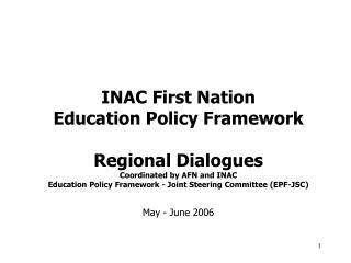 INAC First Nation  Education Policy Framework   Regional Dialogues Coordinated by AFN and INAC  Education Policy Framewo