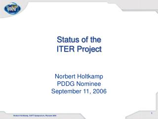 Status of the ITER Project Norbert Holtkamp PDDG Nominee September 11, 2006