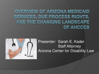 Overview of Arizona Medicaid Services, Due Process Rights, and the Changing Landscape of AHCCCS