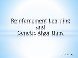 Reinforcement Learning  and  Genetic Algorithms