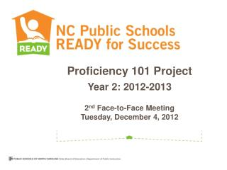 Proficiency 101 Project Year 2: 2012-2013 2 nd  Face-to-Face Meeting Tuesday ,  December  4 , 2012