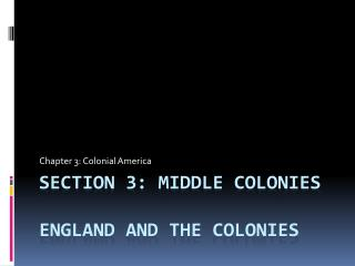 Section 3: Middle Colonies England and the  COlonies