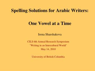 Spelling Solutions for Arabic Writers: One Vowel at a Time Irena Sharshakova