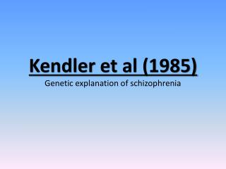Kendler  et al (1985) Genetic explanation of schizophrenia