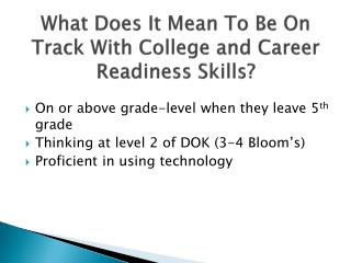 What Does It Mean  T o  B e  O n  T rack  W ith College and Career Readiness Skills?