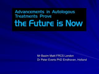 Mr  Basim Matti  FRCS London   Dr Peter  Everts  PhD Eindhoven, Holland
