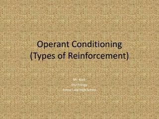 Operant Conditioning (Types of Reinforcement)