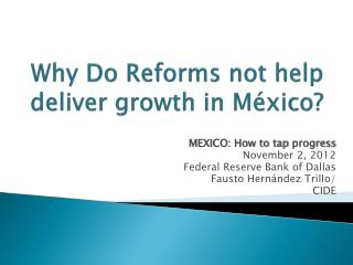 Why  Do  Reforms not help deliver growth  in México?