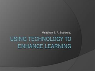 Using Technology to Enhance Learning