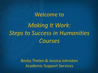 Welcome to Making It Work: Steps to Success in Humanities Courses