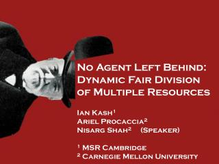 No Agent Left Behind: Dynamic Fair Division of Multiple Resources  Ian Kash 1 Ariel Procaccia 2