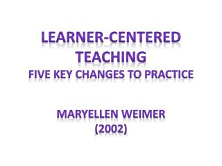 Learner-Centered Teaching Five Key Changes to Practice