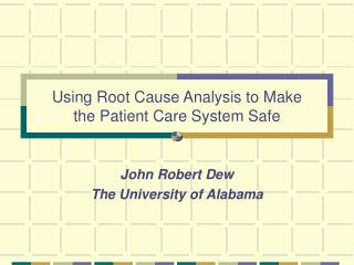 Using Root Cause Analysis to Make the Patient Care System Safe