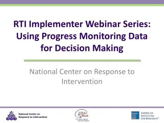 RTI Implementer Webinar Series: Using Progress Monitoring Data for Decision Making