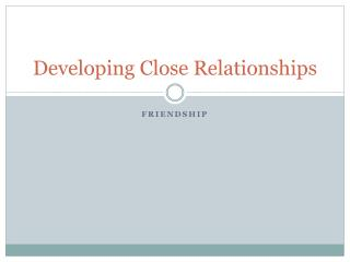 Developing Close Relationships