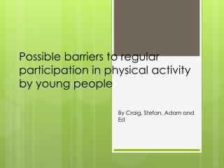 Possible barriers to regular participation in physical activity by young people