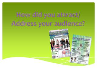 How did you attract/ Address your audience?