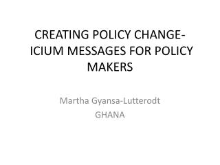 CREATING POLICY CHANGE-  ICIUM MESSAGES FOR POLICY MAKERS