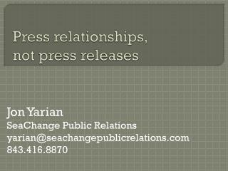 Press relationships,  not press releases