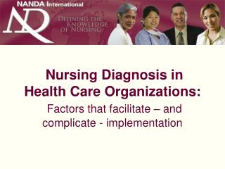 Nursing Diagnosis in  Health Care Organizations:  Factors that facilitate   and complicate - implementation