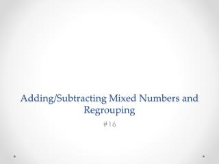 Adding/Subtracting  M ixed Numbers and Regrouping