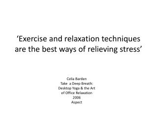 'Exercise and relaxation techniques are the best ways of relieving stress'