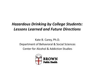 Hazardous  Drinking by College Students:  Lessons  Learned and Future  Directions