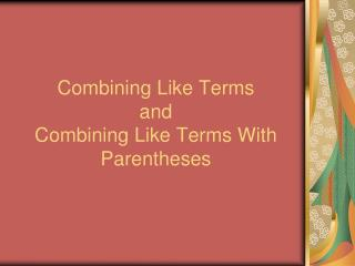 Combining Like Terms and Combining Like Terms With Parentheses