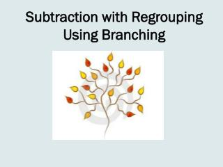 Subtraction with Regrouping Using Branching
