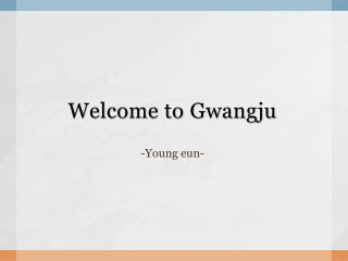 Welcome to  Gwangju