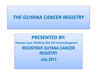 THE GUYANA CANCER REGISTRY