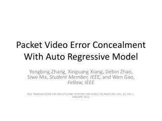 Packet Video Error Concealment  With Auto  Regressive Model