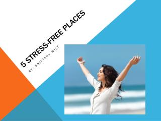 5  Stress-Free Places