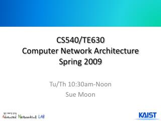 CS540/TE630 Computer Network Architecture Spring 2009