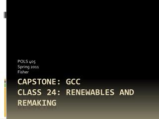 Capstone: GCC Class 24: Renewables and Remaking