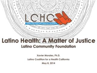 Latino Health: A Matter of Justice Latino Community Foundation